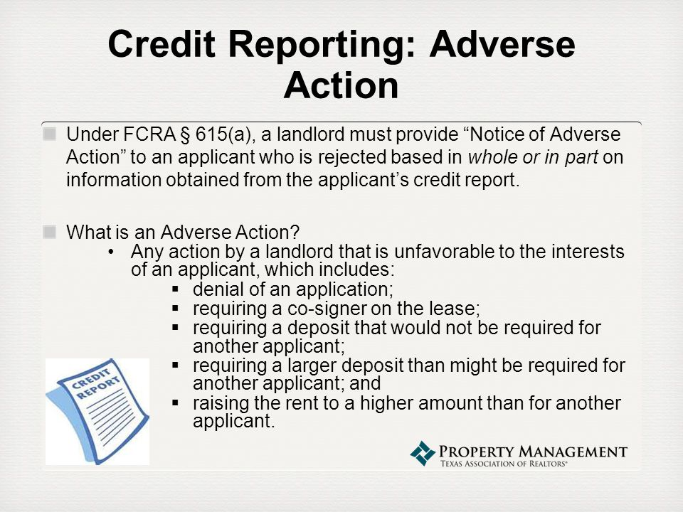 Credit Reporting: Adverse Action Under FCRA § 615(a), a landlord must provide Notice of Adverse Action to an applicant who is rejected based in whole