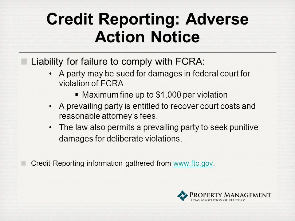 Credit Reporting: Adverse Action Notice Liability for failure to comply with FCRA: A party may be sued for damages in federal court for violation of F