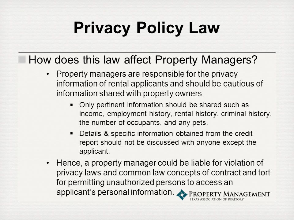Privacy Policy Law How does this law affect Property Managers? Property managers are responsible for the privacy information of rental applicants and