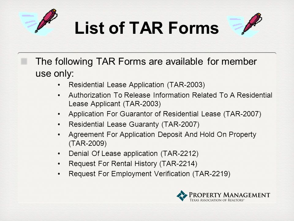 List of TAR Forms The following TAR Forms are available for member use only: Residential Lease Application (TAR-2003) Authorization To Release Informa