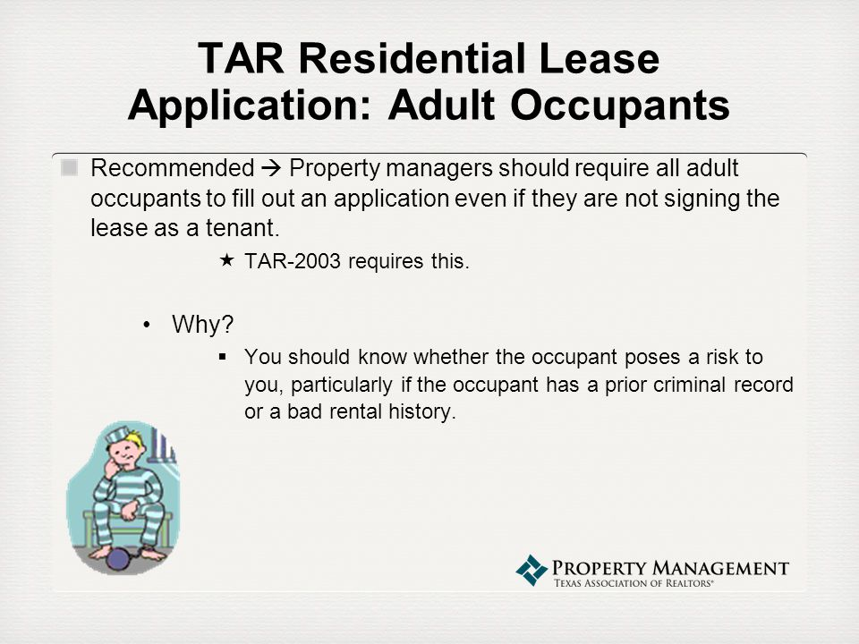 TAR Residential Lease Application: Adult Occupants Recommended Property managers should require all adult occupants to fill out an application even if
