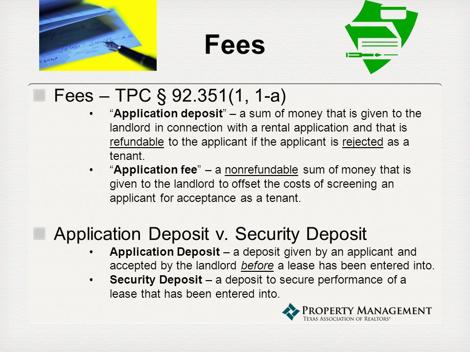 Fees TARs Agreement for Application Deposit And Hold On Property (TAR-2009) Under the terms of this agreement, the application deposit is credited to the security deposit when the applicant signs the lease.