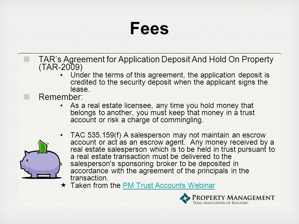 Fees TARs Agreement for Application Deposit And Hold On Property (TAR-2009) Under the terms of this agreement, the application deposit is credited to