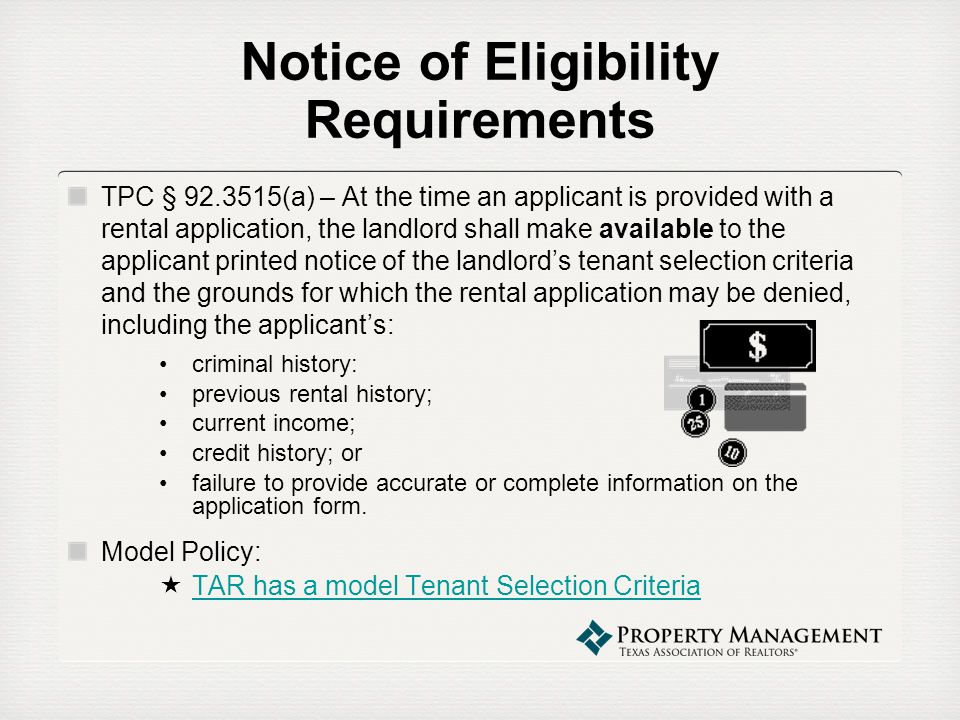 Notice of Eligibility Requirements TPC § 92.3515(b) – If the landlord makes the notice available at the time the applicant is provided with a rental application, the applicant shall sign an acknowledgement indicating the notice was made available.