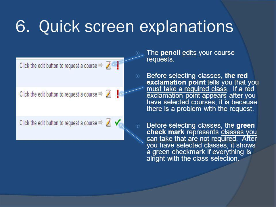 6. Quick screen explanations The pencil edits your course requests. Before selecting classes, the red exclamation point tells you that you must take a