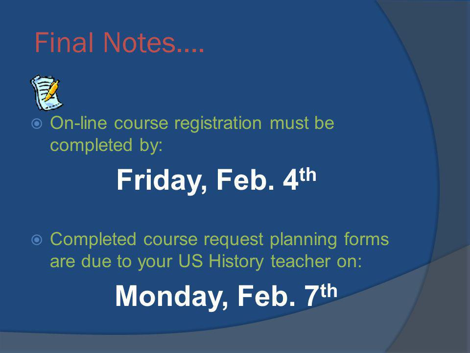 Final Notes…. On-line course registration must be completed by: Friday, Feb. 4 th Completed course request planning forms are due to your US History t