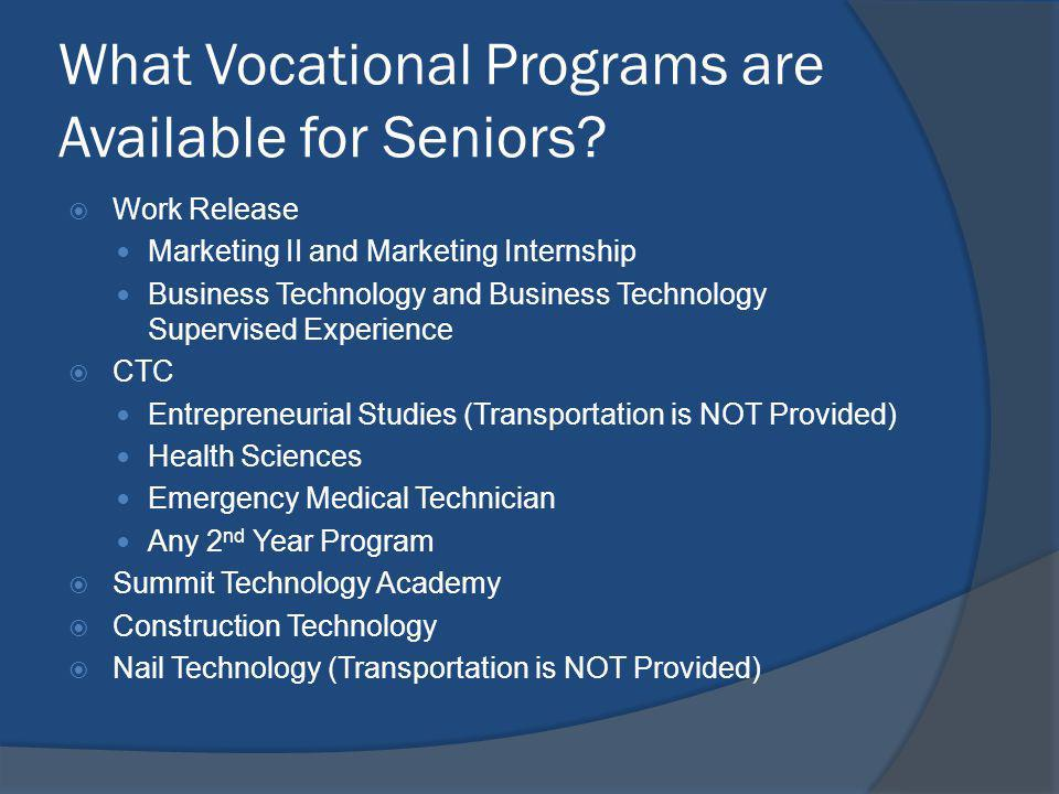 What Vocational Programs are Available for Seniors? Work Release Marketing II and Marketing Internship Business Technology and Business Technology Sup