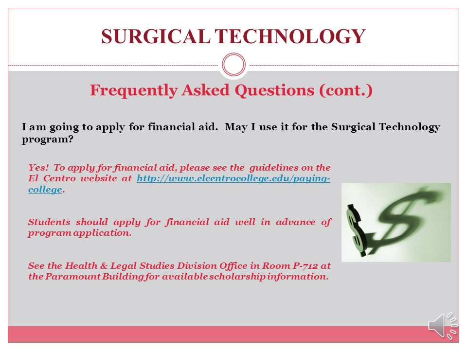 SURGICAL TECHNOLOGY A Few Frequently Asked Questions…. I have a full-time job. Can I work while Im in the Surgical Technology program? The Surgical Te