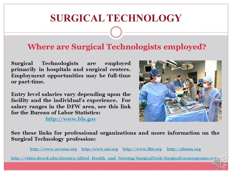 SURGICAL TECHNOLOGY What is Surgical Technology? A Surgical Technologist (aka Scrub Tech) is a vital member the surgical team. They are responsible fo