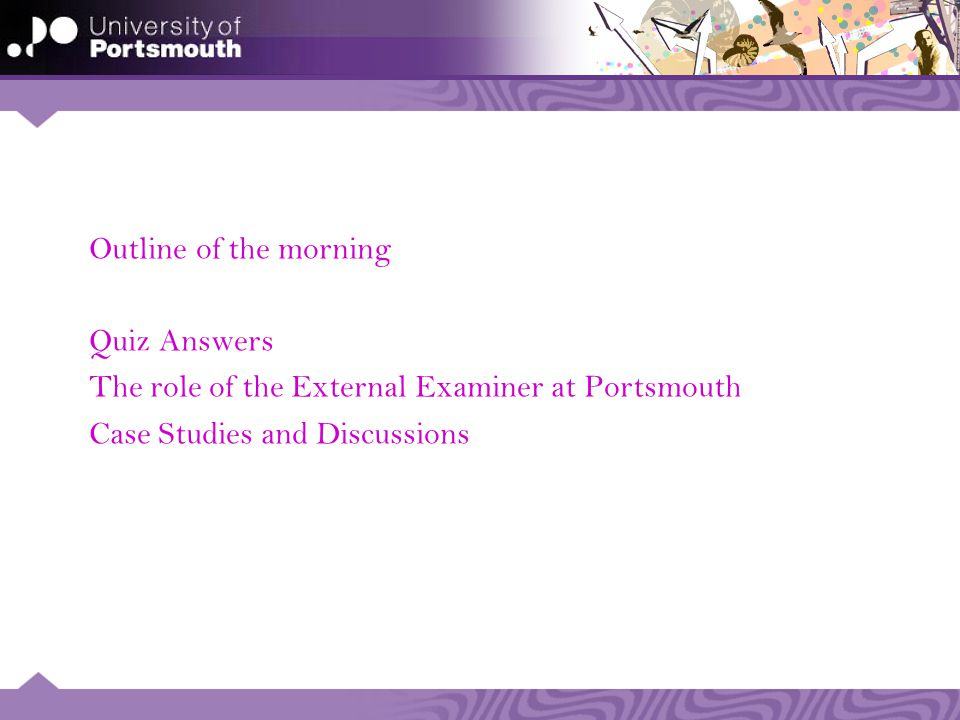 Outline of the morning Quiz Answers The role of the External Examiner at Portsmouth Case Studies and Discussions