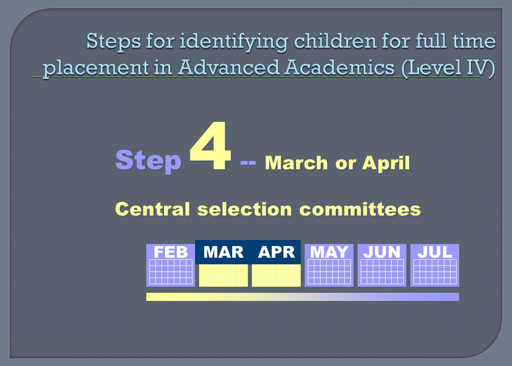 Step 4 -- March or April Central selection committees Step 4 -- March or April Central selection committees FEBMAR APR MAY JUN JUL