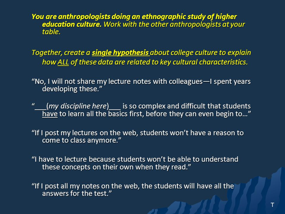 You are anthropologists doing an ethnographic study of higher education culture.