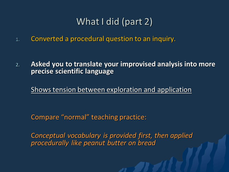 What I did (part 2) 1.Converted a procedural question to an inquiry.