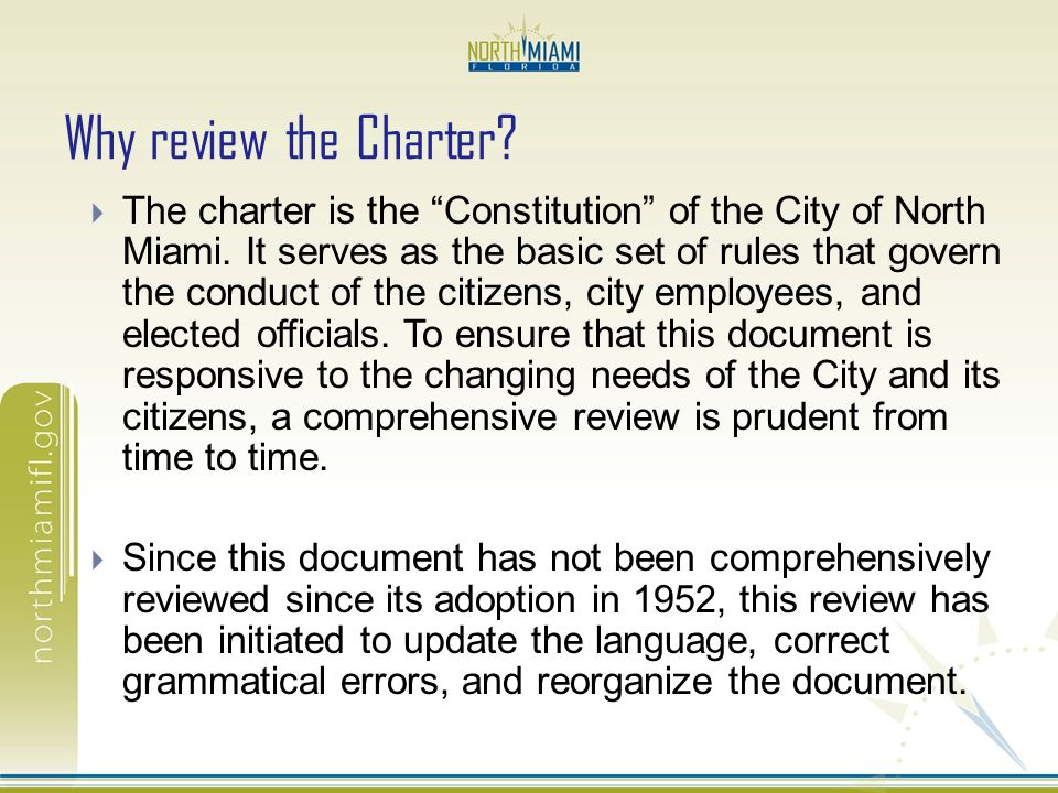 Why review the Charter? The charter is the Constitution of the City of North Miami. It serves as the basic set of rules that govern the conduct of the