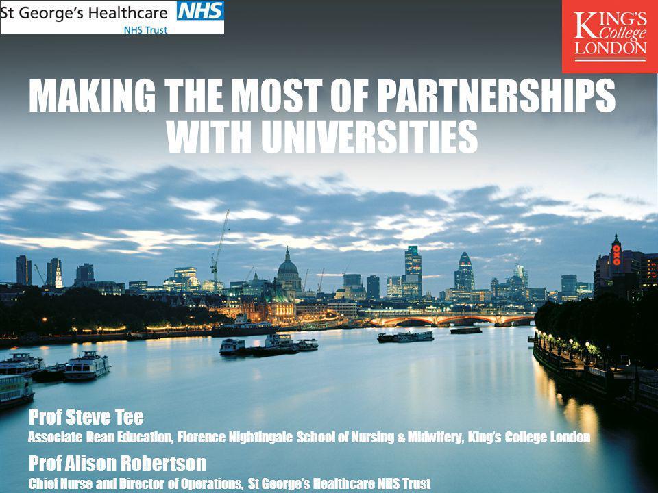 MAKING THE MOST OF PARTNERSHIPS WITH UNIVERSITIES Prof Steve Tee Associate Dean Education, Florence Nightingale School of Nursing & Midwifery, Kings C
