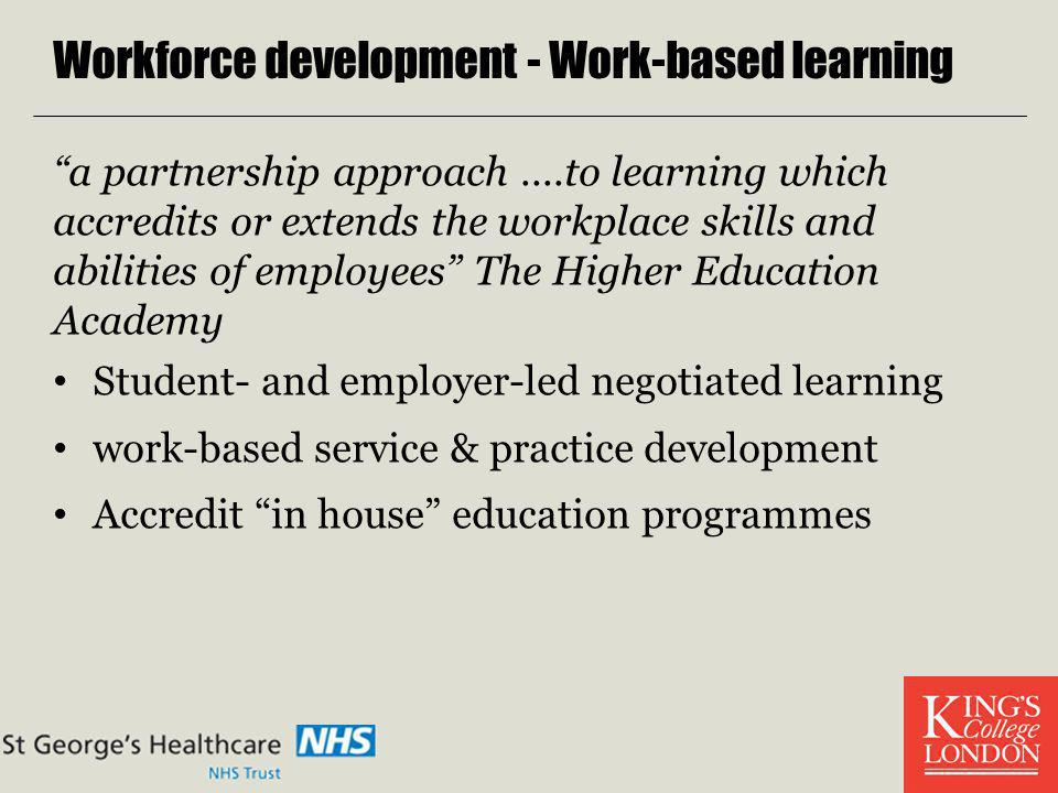Workforce development - Work-based learning a partnership approach....to learning which accredits or extends the workplace skills and abilities of emp