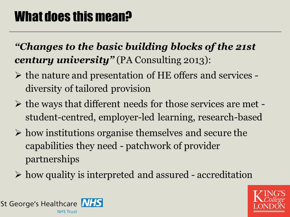 What does this mean? Changes to the basic building blocks of the 21st century university (PA Consulting 2013): the nature and presentation of HE offer