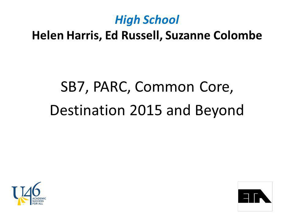 High School Helen Harris, Ed Russell, Suzanne Colombe SB7, PARC, Common Core, Destination 2015 and Beyond
