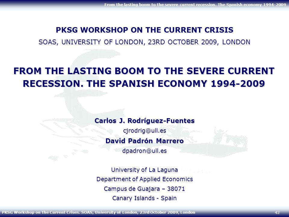 PKSG Workshop on the Current Crises. SOAS, University of London, 23rd October 2009, London From the lasting boom to the severe current recession. The
