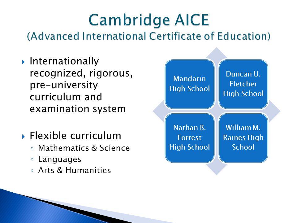 Internationally recognized, rigorous, pre-university curriculum and examination system Flexible curriculum Mathematics & Science Languages Arts & Humanities Mandarin High School Duncan U.