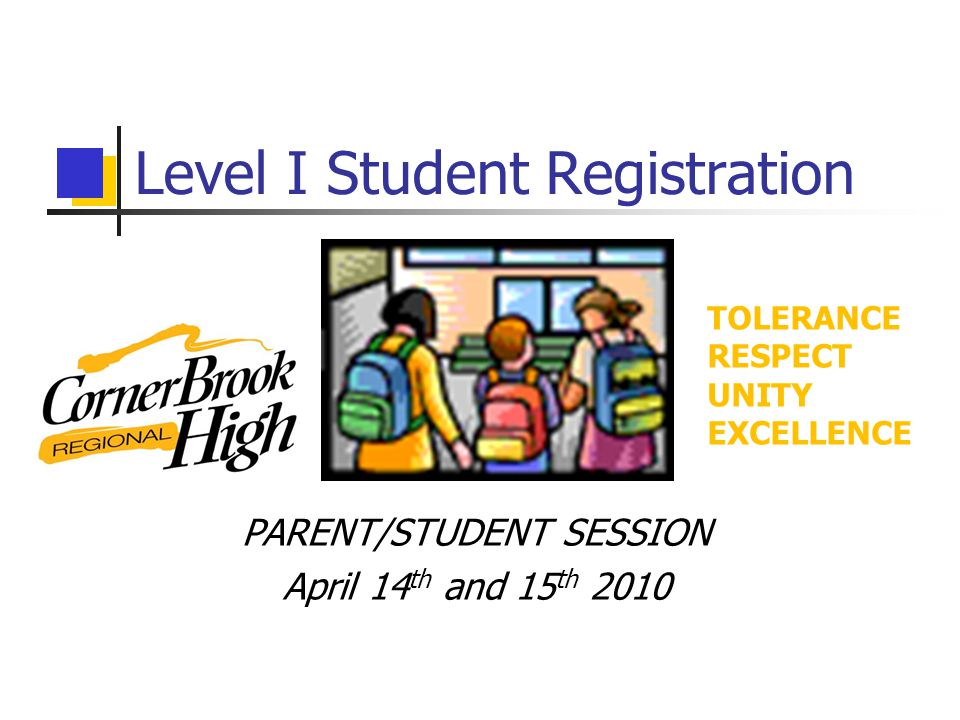 Level I Student Registration PARENT/STUDENT SESSION April 14 th and 15 th 2010 TOLERANCE RESPECT UNITY EXCELLENCE