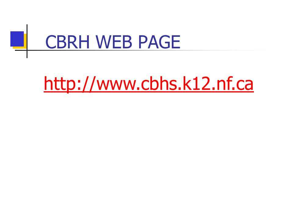 CBRH WEB PAGE http://www.cbhs.k12.nf.ca