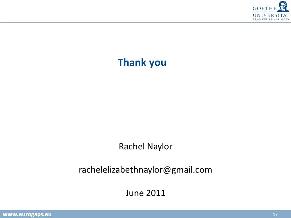 17 www.eurogaps.eu Thank you Rachel Naylor rachelelizabethnaylor@gmail.com June 2011