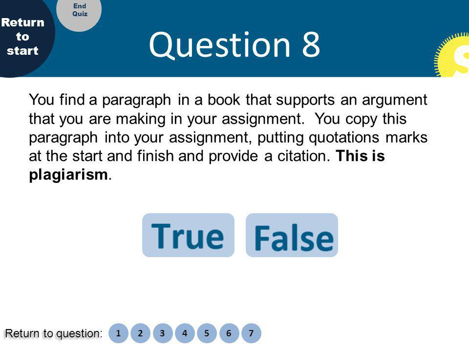 Question 8 You find a paragraph in a book that supports an argument that you are making in your assignment.