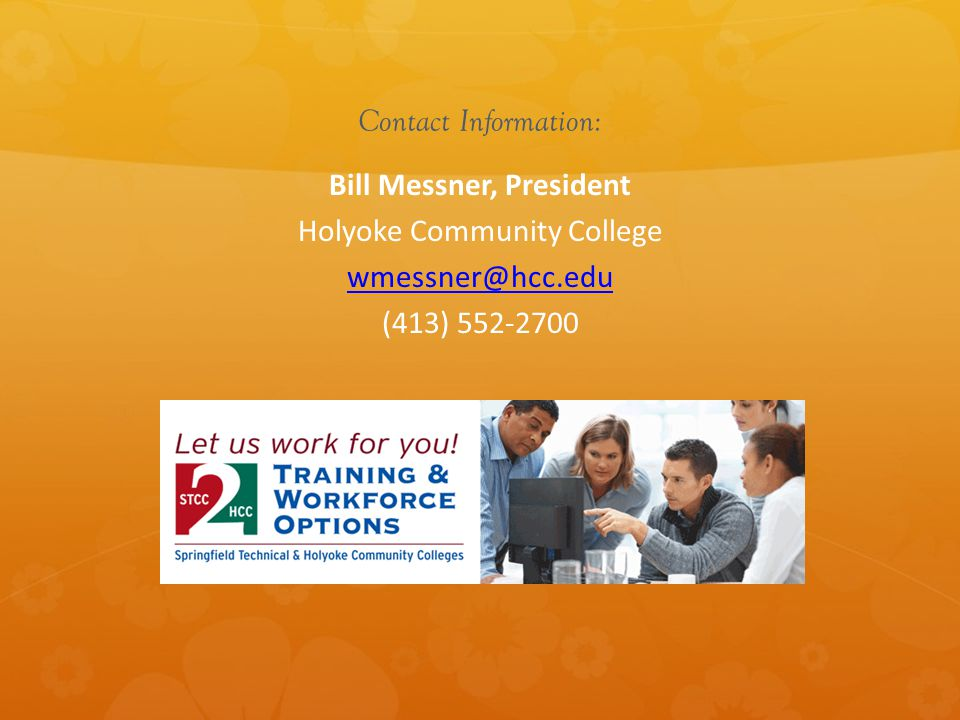 Contact Information: Bill Messner, President Holyoke Community College (413)