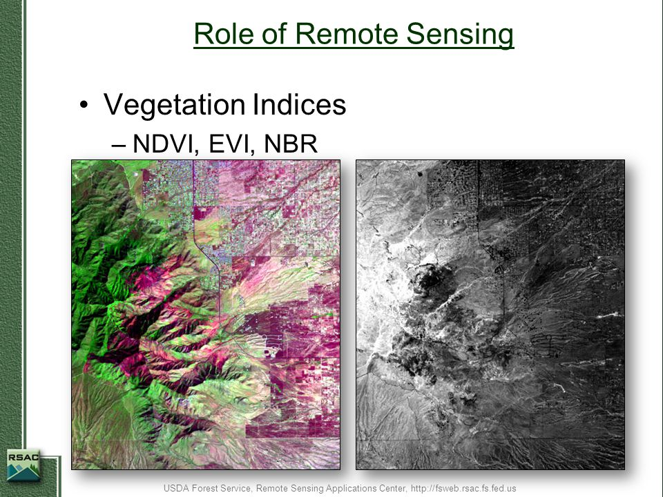 Application for New Fires Time series imagery for new fires –Horseshoe 2, Monument, Schultz NDVI and EVI cover map Available for evaluation USDA Forest Service, Remote Sensing Applications Center, http://fsweb.rsac.fs.fed.us Schultz Horseshoe 2 Monument Phoenix Tucson