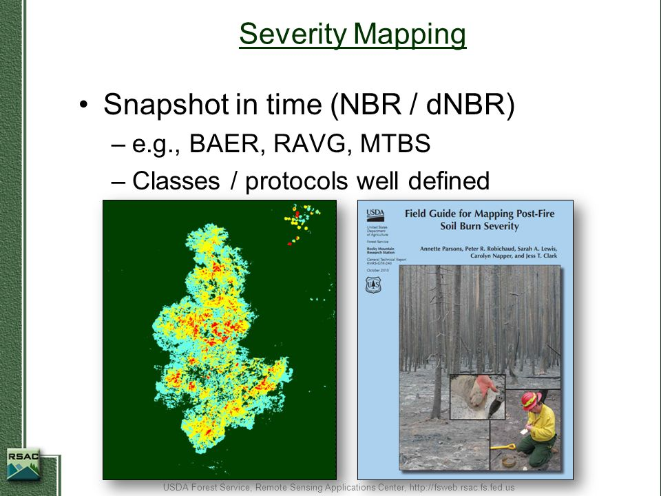 Monitoring NDVI / EVI for monitoring over time –Trends Analysis Current compared to pre-fire condition USDA Forest Service, Remote Sensing Applications Center, http://fsweb.rsac.fs.fed.us