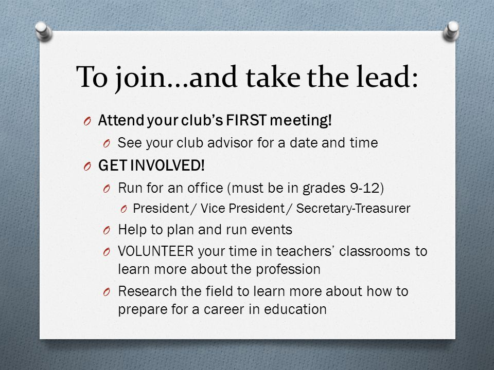 To join...and take the lead: O Attend your clubs FIRST meeting.