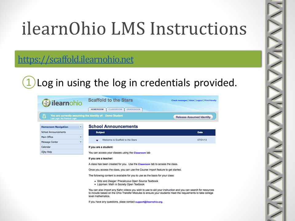 https://scaffold.ilearnohio.net Log in using the log in credentials provided.