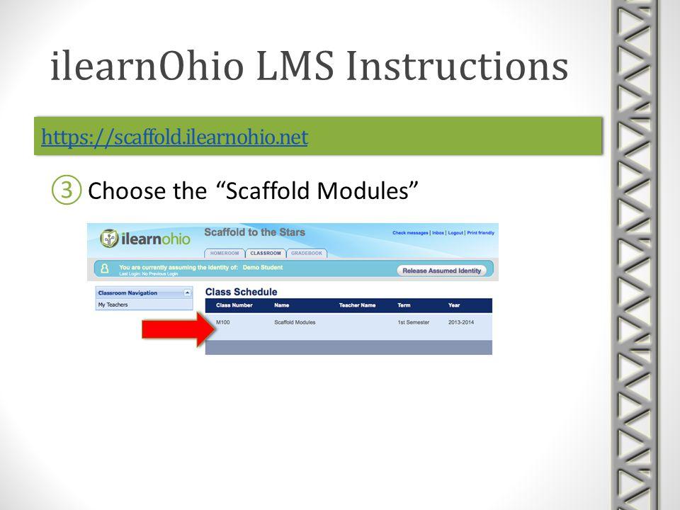 https://scaffold.ilearnohio.net Choose the Scaffold Modules ilearnOhio LMS Instructions
