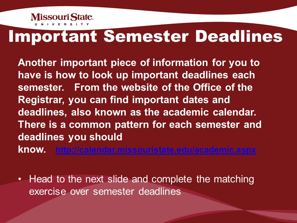 4/6/201026Office/Department || Important Semester Deadlines Another important piece of information for you to have is how to look up important deadlines each semester.