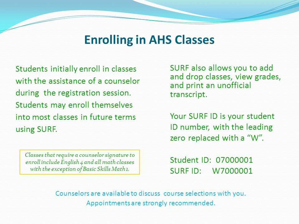 Enrolling in AHS Classes Students initially enroll in classes with the assistance of a counselor during the registration session.