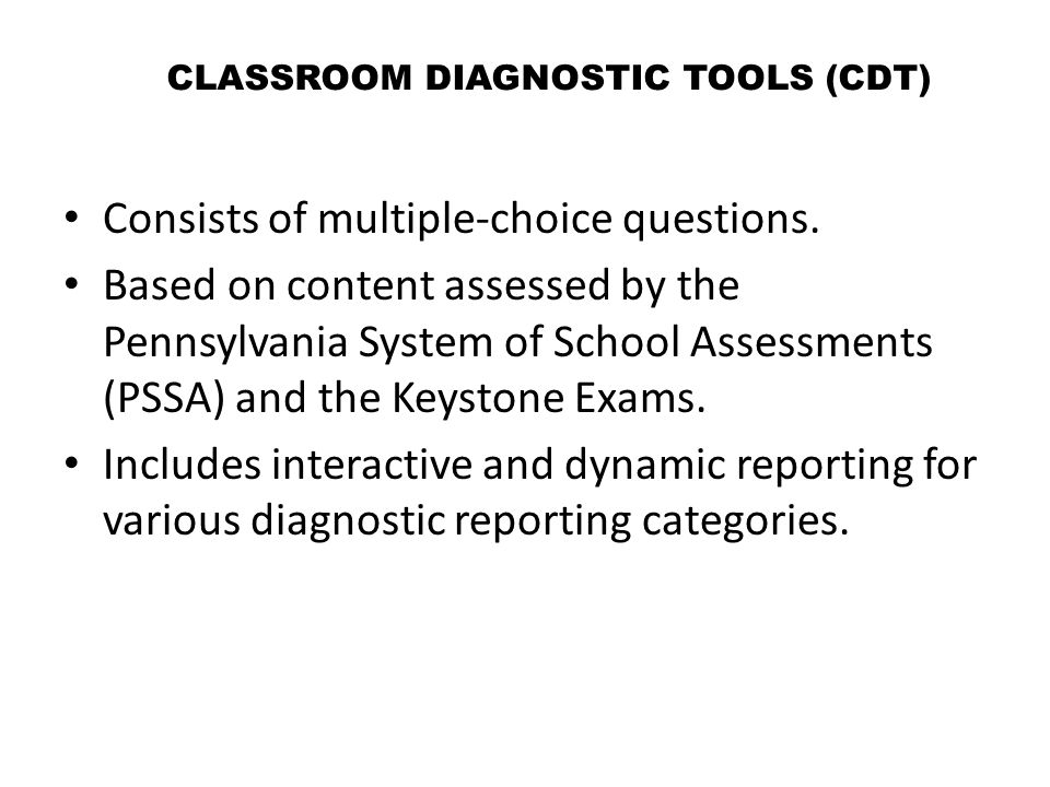 CLASSROOM DIAGNOSTIC TOOLS (CDT) Consists of multiplechoice questions.