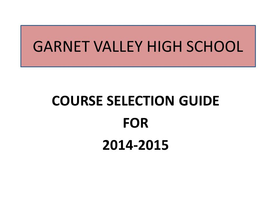 GARNET VALLEY HIGH SCHOOL COURSE SELECTION GUIDE FOR 2014-2015