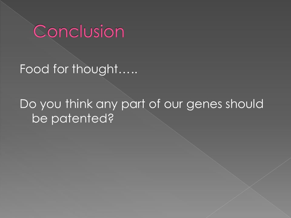 Food for thought….. Do you think any part of our genes should be patented
