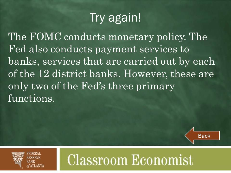 Try again. The FOMC conducts monetary policy.