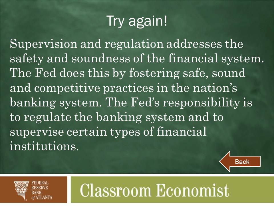 Try again. Supervision and regulation addresses the safety and soundness of the financial system.