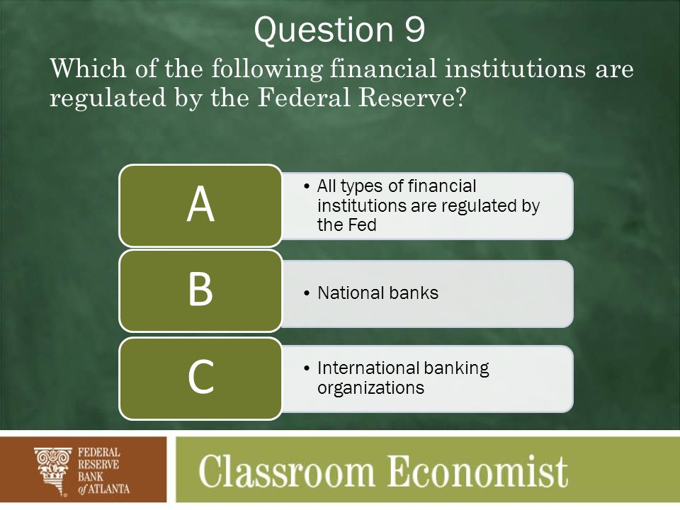 Question 9 Which of the following financial institutions are regulated by the Federal Reserve.