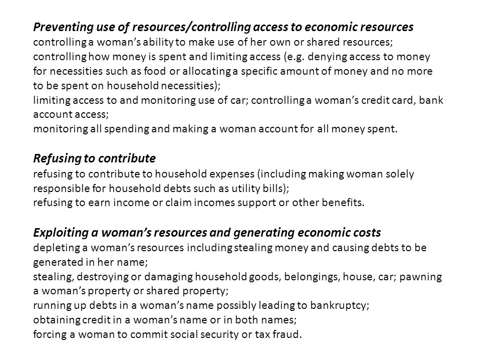 Preventing use of resources/controlling access to economic resources controlling a womans ability to make use of her own or shared resources; controll