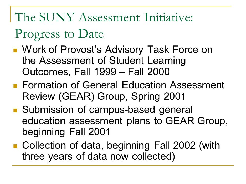 The SUNY Assessment Initiative: Progress to Date Work of Provosts Advisory Task Force on the Assessment of Student Learning Outcomes, Fall 1999 – Fall