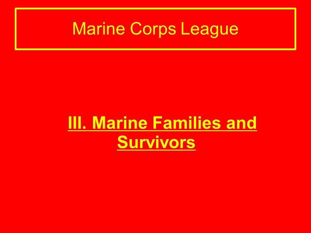 Marine Corps League III. Marine Families and Survivors