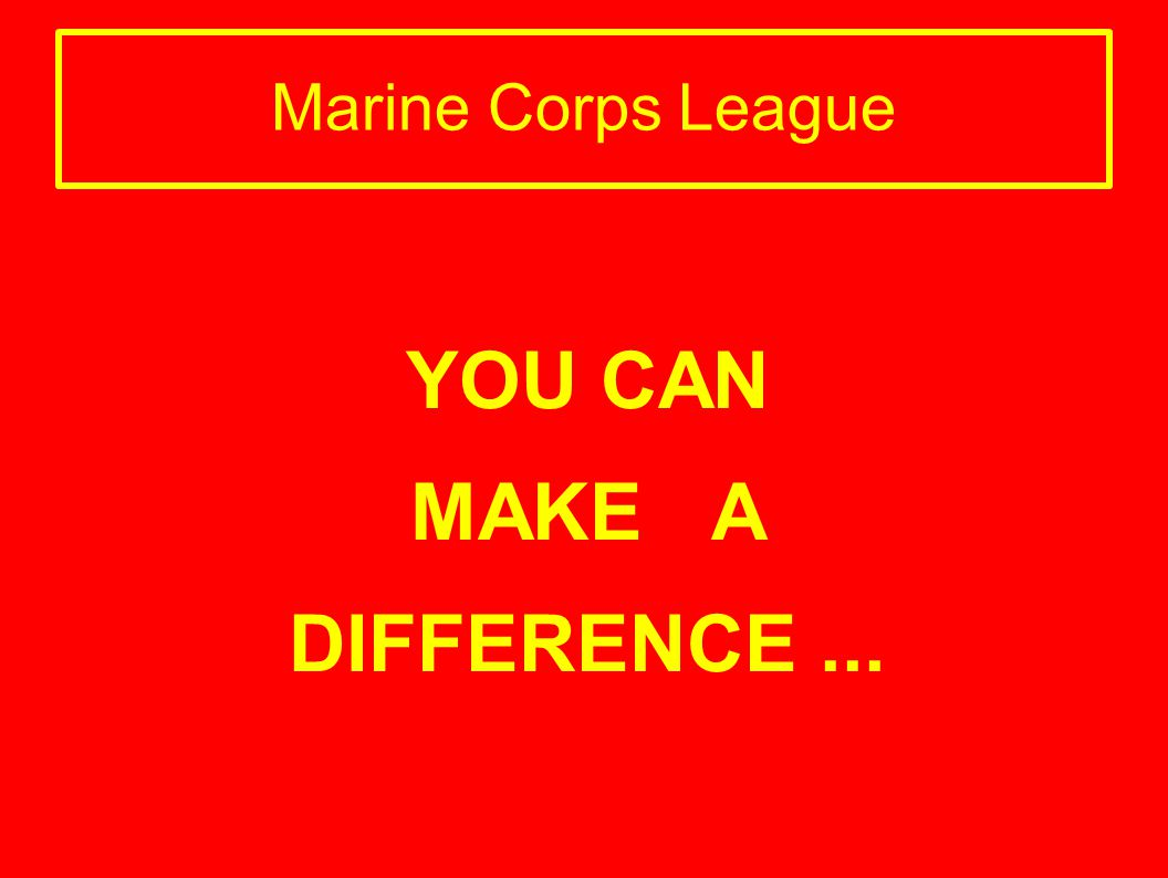 Marine Corps League YOU CAN MAKE A DIFFERENCE...