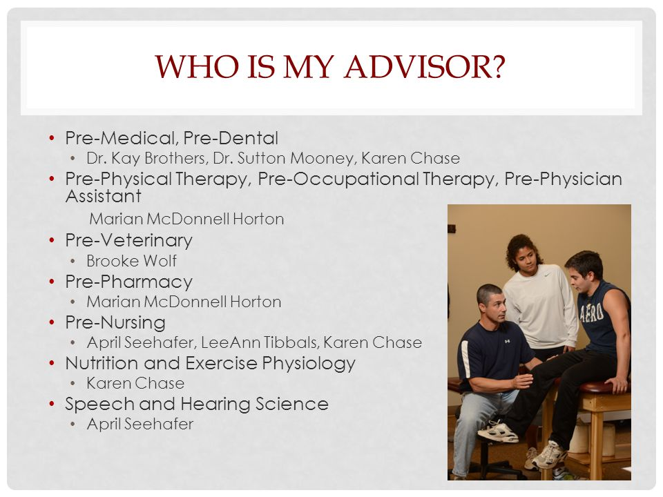 WHO IS MY ADVISOR.Pre-Medical, Pre-Dental Dr. Kay Brothers, Dr.