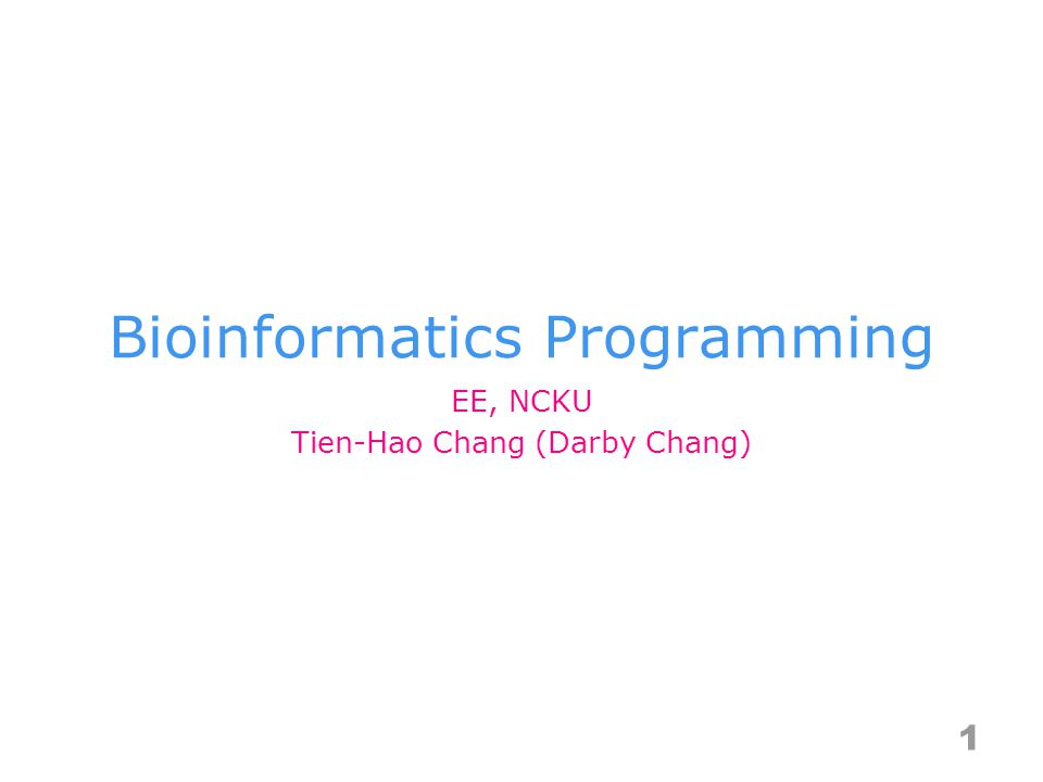 Bioinformatics Programming 1 EE, NCKU Tien-Hao Chang (Darby Chang)