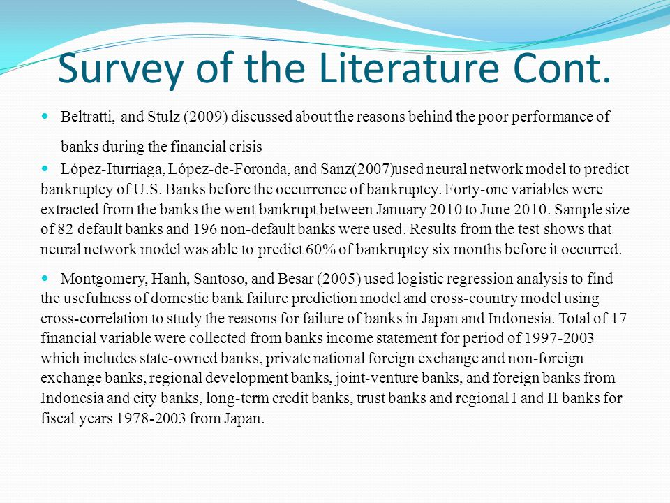 Survey of the Literature Cont. Beltratti, and Stulz (2009) discussed about the reasons behind the poor performance of banks during the financial crisi