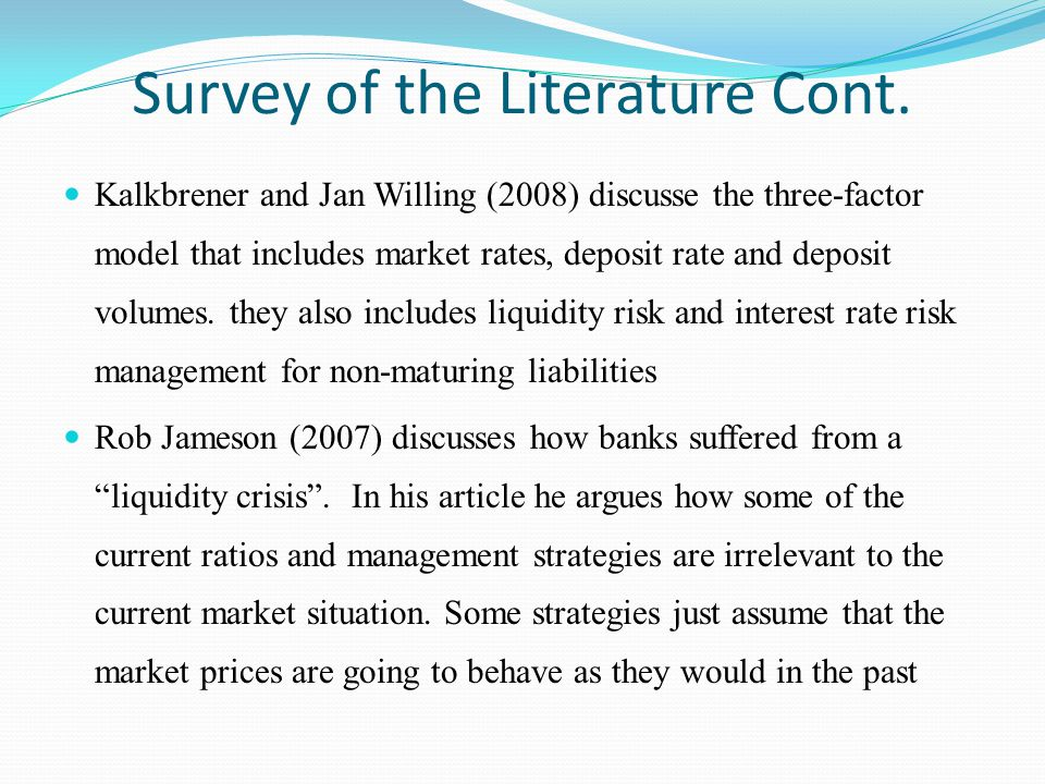 Survey of the Literature Cont. Kalkbrener and Jan Willing (2008) discusse the three-factor model that includes market rates, deposit rate and deposit